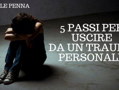 5 passi per uscire da un trauma personale